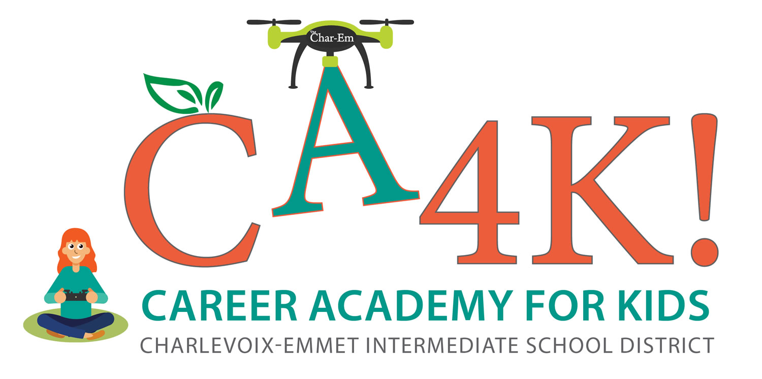 CA4K! CAREER ACADEMY FOR KIDS, CHARLEVOIX-EMMET INTERMEDIATE SCHOOL DISTRICT